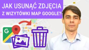 Jak usunac zdjecia z wizytowki firmy w Google Maps 300x169